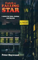 Catch a Falling Star : A Quest For Fame, Fortune And Big Hair - Peter Haywood