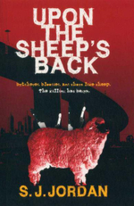 Upon the Sheep's Back : Butchered, Bloodied and Shorn Like Sheep.  The Killing Has Begun. - S J Jordan