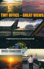 Tiny Office - Great Views : A Lighthearted Look at an Australian Pilot's Life - Ross Isaacson