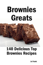 Brownies Greats : 140 Delicious Top Brownies Recipes - From Almond Macaroon Brownies to White Chocolate Brownies - Jo Frank