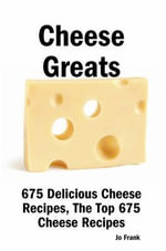 Cheese Greats : 675 Delicious Cheese Recipes - From Almond Cheese Horseshoe to Zucchini Cake with Cream Cheese Frosting - Jo Frank
