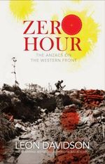 Zero Hour :  The Anzacs on the Western Front - Leon Davidson