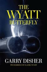 The Wyatt Butterfly : Two Barrels of Classic Wyatt - Garry Disher