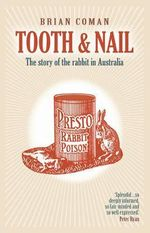 Tooth and Nail : The Story of the Rabbit in Australia - Brian Coman