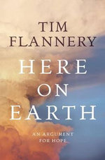Here On Earth : A Sustainable Future - Tim Flannery