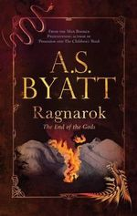 Ragnarok : The End of the Gods - A. S. Byatt