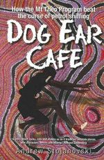 Dog Ear Cafe : How The Mt Theo Program Beat The Curse of Petrol Sniffing - Andrew Stojanovski