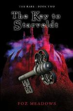 The Key to Starveldt : The Rare : Book Two - Foz Meadows