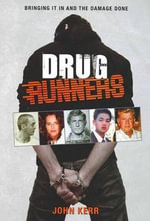 Drug Runners : Bringing it in and the Damage Done - John Kerr