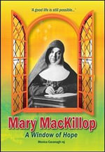Mary MacKillop - a Window of Hope : A good life is still possible - Monica Cavanagh
