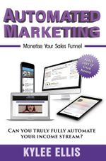 Automated Marketing : Monetise Your Sales Funnel - Kylee Ellis