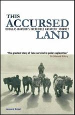 This Accursed Land : Douglas Mawson's Incredible Antarctic Journey - Lennard Bickel