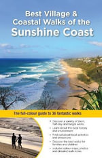 Best Village and Coastal Walks of The Sunshine Coast  : The Full-Colour Guide to over 40 Fantastic Walks - Dianne McLay