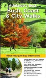 Adelaide's Best Bush, Coast and City Walks  :  The full-colour guide to 33 fantastic Walks - Peter Beer