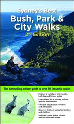 Sydney's Best Bush, Park & City Walks, 2nd Edition : The bestselling colour guide to over 50 fantastic walks - Veechi Stuart