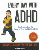 Every Day with ADHD : Understanding the World of Your Child with ADHD - Kerry Cooney