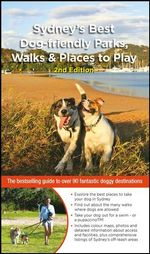 Sydney's Best Dog-friendly Parks, Walks & Places to Play, 2nd Edition : The bestselling guide to over 90 fantastic doggy destinations - Cathy Proctor