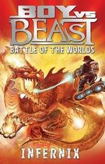 Battle Of The Worlds : Infernix : Boy vs Beast New Series : Book 3 - Mac Park