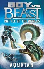 Battle of the Worlds : Aquatan : Boy vs Beast New Series : Book 1  - Mac Park