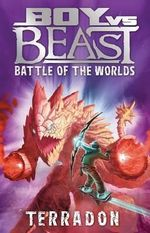 Battle Of The Worlds : Terradon : Boy Vs Beast New Series : Book 2 - Mac Park