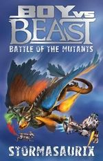 Battle of the Mutants : Stormasaurix : Boy Vs Beast New Series : Book 11 - Mac Park
