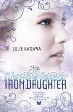 The Iron Daughter : The Iron Fey Series : Book 2 - Julie Kagawa
