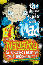 The Day Our Teacher Went Mad : And Other Naughty Stories for Good Boys and Girls : Book 1 - Christopher Milne