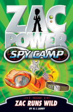 Zac Power Spy Camp : Zac Runs Wild : Zac Power Spy Camp Series : Book 5 - H. I. Larry