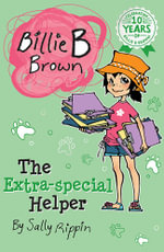 The Extra Special Helper : Billie B Brown Series : Book 5 - Sally Rippin