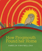 How Frogmouth Found Her Home - Ambelin Kwaymullina