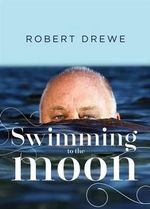 Swimming to the Moon - Robert Drewe