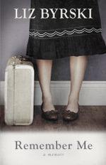 Remember Me : A Memoir - Liz Byrski