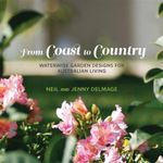 From Coast to Country :  Waterwise Gardens for Australian Living - Jenny Delmage