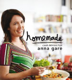 Homemade : Simply Delicious Food - Anna Gare