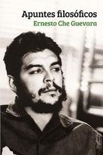 Apuntes Filosficos : Un Inedito del Che Guevara Que Realza Su Formacion Filosofica - Ernesto 'Che' Guevara