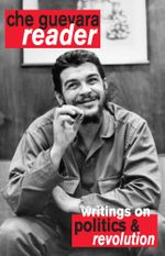 Che Guevara Reader : Writings on Politics & Revolution - Ernesto Che Guevara