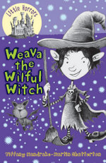 Weava the Wilful Witch : Little Horrors : Book 6 - Tiffany Mandrake