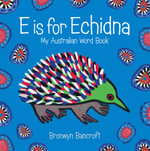 E is for Echidna : My Australian Word Book - Bronwyn Bancroft