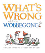 What's Wrong with the Wobbegong? - Phillip Gwynne
