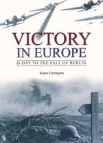 Victory in Europe - D-day to the Fall of Berlin : Victory - Karen Farrington