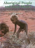 Aboriginal People and Their Plants - Philip A. Clarke