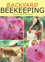 Backyard Beekeeping : Second Edition - Courtenay N. Smithers