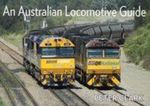 An Australian Locomotive Guide - Peter Clark