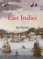 East Indies : Expeditions, Anthropology, and Popular Culture - Ian Burnet