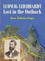 Leichhardt : Lost in the Outback - Hans Wilhelm Finger