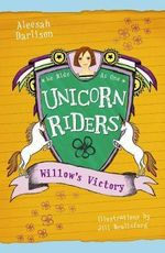 Willow's Victory : Unicorn Riders Series : Book 6 - Aleesah Darlison