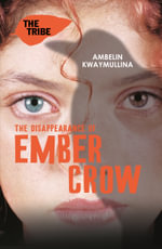 The Disappearance of Ember Crow : The Tribe : Book 2 - Ambelin Kwaymullina