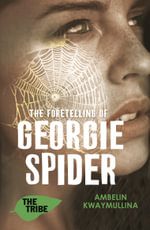 The Tribe Book 3, the Foretelling of Georgie Spider - Ambelin Kwaymullina