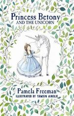 Princess Betony and the Unicorn : Book 1 - Pamela Freeman