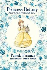 Princess Betony and the Thunder Egg - Pamela Freeman